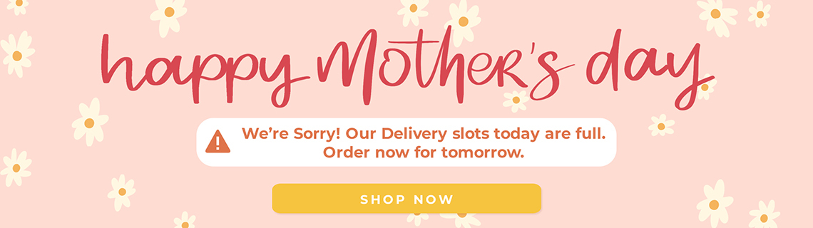 Mother's Day - Delivery Closed Sold out