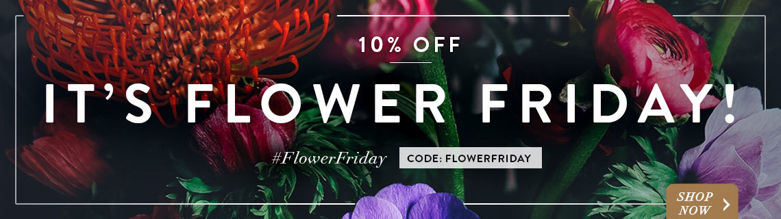 flower fridays - 10% off sitewide